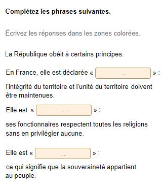 La République obéit à certains principes. En France, elle est déclarée « ... » : l'intégrité du territoire et l'unité du territoire doivent être maintenues. Elle est « ... » : ses fonctionnaires respectent toutes les religions sans en privilégier aucune. Elle est « ... », ce qui signifie que la souveraineté appartient au peuple.
