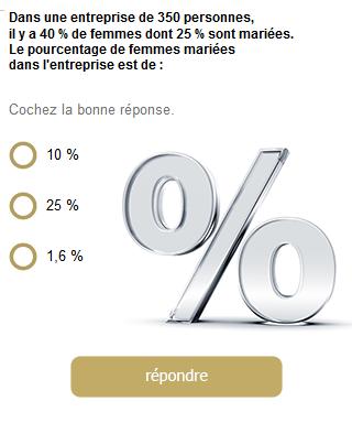 Dans une entreprise de 350 personnes, il y a 40 % de femmes dont 25 % sont mariées. Le pourcentage de femmes mariées dans l'entreprise est de : 10% / 25%/ 1,6%/